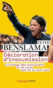 Fethi Benslama - Déclaration d'insoumission - A l'usage des musulmans et de ceux qui ne le sont pas.