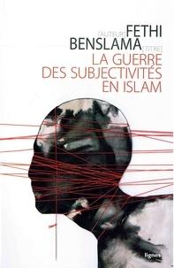 Fethi Benslama - La guerre des subjectivités en Islam.