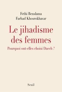Fethi Benslama et Farhad Khosrokhavar - Le jihadisme des femmes - Pourquoi ont-elles choisi Daech ?.