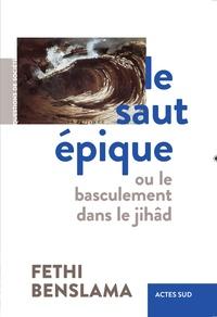 Fethi Benslama - Le saut épique - Ou le basculement dans le jihâd.