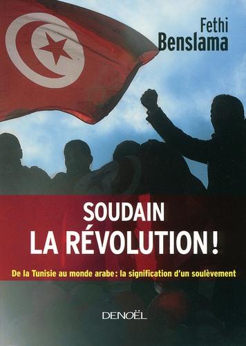 Fethi Benslama - Soudain la révolution ! - De la Tunisie au monde arabe : la signification d'un soulèvement.