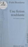 Fethi Benslama et Denis Guénoun - Une fiction troublante - De l'origine en partage.