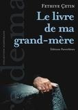 Fethiyé Cetin - Le livre de ma grand-mère - Suivi de Les fontaines de Havav.
