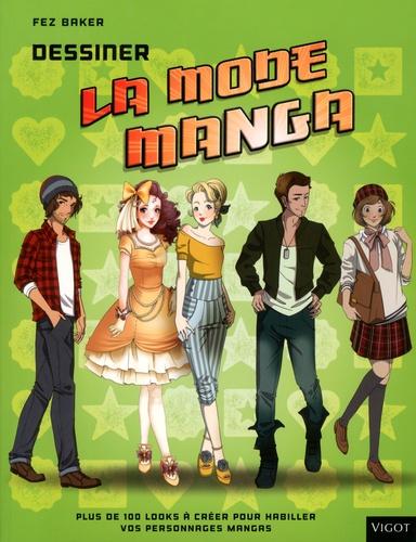 Fez Baker - Dessiner la mode manga - Plus de 100 looks à créer pour habiller vos personnages mangas.