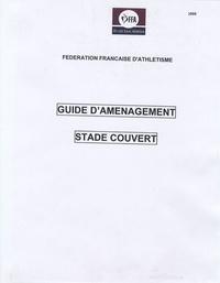 FFA - Guide d'aménagement stade couvert.