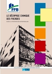 FFB - Le décapage chimique des façades - Guide à l'attention des entrepreneurs.