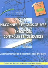 FFB - Maçonnerie et gros-oeuvre, exécution, contrôles et tolérances - L'essentiel normatif de la maçonnerie et du gros-oeuvre.