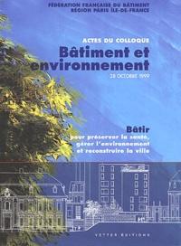 FFB Paris Ile-de-France - Bâtiment et environnement - Bâtir pour préserver la santé, gérer l'environnement et reconstruire la ville, Actes du colloque du 28 octobre 1999.