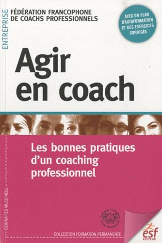Ffcpro - Agir en coach - Les bonnes pratiques d'un coaching professionnel.