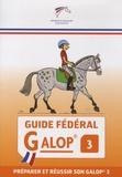 FFE - Guide fédéral Galop 3 - Préparer et réussir son Galop 3.