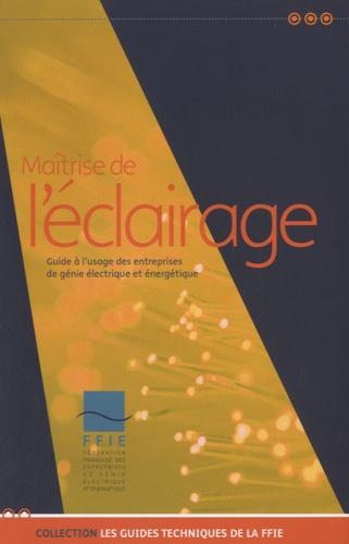 FFIE - Maîtrise de l'éclairage - Guide à l'usage des entreprises de génie électrique et énergétique.