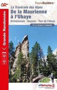 FFRandonnée - De la Maurienne à l'Ubaye - La traversée des Alpes. Briançonnais, Queyras, Tour de l'Ubaye.