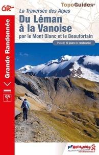 FFRandonnée - Du Léman à la Vanoise par le Mont Blanc et le Beaufortain - La traversée des Alpes. plus de 10 jours de randonnée.