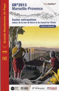 FFRandonnée - GR 2013 Marseille-Provence - Autour de la mer de Berre et du massif de l'Etoile. 20 jours de randonnée.