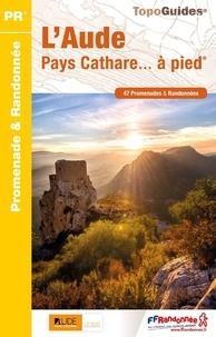 FFRandonnée - L'Aude, Pays Cathare... à pied - 47 promenades & randonnées.
