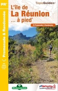 FFRandonnée - L'île de La Réunion... à pied - 25 promenades et randonnées.