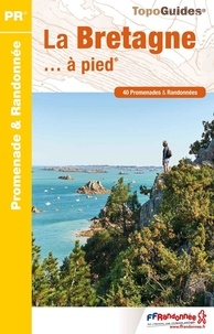 FFRandonnée - La Bretagne... à pied - 40 promenades & randonnées.