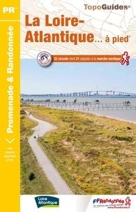 FFRandonnée - La Loire-Atlantique... à pied - 32 circuits dont 21 adaptés à la marche nordique.