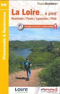 FFRandonnée - La Loire... à pied - Roannais, Forez, Lyonnais, Pilat. 45 promenades et randonnées. 45 circuits dont 9 adaptés à la marche nordique.