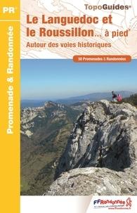 FFRandonnée - Le Languedoc et le Roussillon... à pied - Autour des voies historiques. 50 promenades et randonnées.