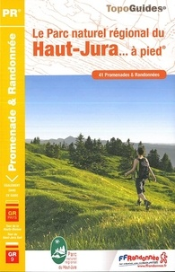Le Parc naturel régional du Haut-Jura... à pied- 41 promenades & randonnées -  FFRandonnée pdf epub