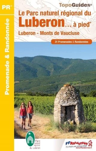 FFRandonnée - Le Parc naturel régional du Luberon... à pied - Luberon, Monts de Vaucluse / 31 promenades & randonnées.