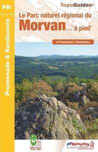 FFRandonnée - Le Parc naturel régional du Morvan à pied - 24 promenades & randonnées.