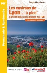 Les environs de Lyon à pied- Randonnées accessibles en TER - 41 promenades et randonnées -  FFRandonnée pdf epub