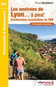 FFRandonnée - Les environs de Lyon... à pied - Randonnées accessibles en TER. 43 promenades & randonnées.