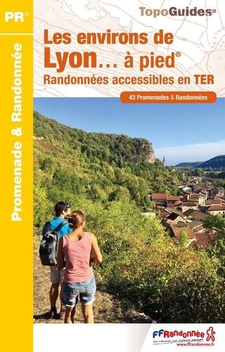 Les environs de Lyon... à pied. Randonnées accessibles en TER. 43 promenades & randonnées 2e édition