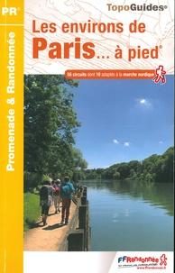 FFRandonnée - Les environs de Paris... à pied - 56 circuits dont 10 adaptés à la marche nordique.
