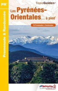 FFRandonnée - Les Pyrénées Orientales à pied - 25 promenades & randonnées.