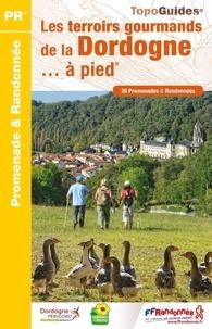 Les terroirs gourmands de la Dordogne... à pied- 20 promenades et randonnées -  FFRandonnée pdf epub
