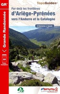 FFRandonnée - Par-delà les frontières d'Ariège-Pyrénées vers l'Andorre et la Catalogne - Les chemins des hommes libres.