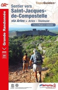 FFRandonnée - Sentier vers Saint-Jacques-de-Compostelle - Arles - Toulouse. Plus de 20 jours de randonnée.