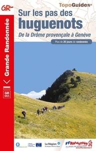 FFRandonnée - Sur les pas des huguenots - De la Drôme provençale à Genève. Plus de 20 jours de randonnée.
