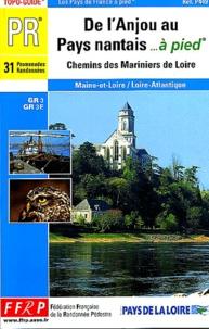 FFRP - De l'Anjou au Pays nantais... à pied - Chemins des mariniers de la Loire, 31 promenades randonnées.