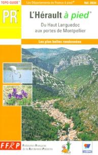 FFRP - L'Hérault à pied. - Du Haut Languedoc aux portes de Montpellier, 40 promenades et randonnées.