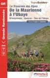 FFRP - La traversée des Alpes - De la Maurienne à l'Ubaye - Briançonnais, Queyras, Tour de l'Ubaye.