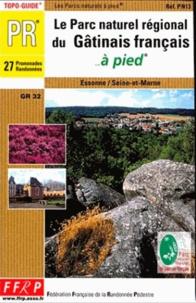 FFRP - Le parc régional du Gâtinais français à pied : 27 promenades et randonnées : Essone, Seine-et-Marne.