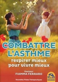 Fiamma Ferraro - Combattre l'asthme - Respirer mieux pour vivre mieux.
