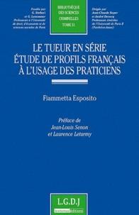 Fiammetta Esposito - Le tueur en série, étude de profils français à l'usage des praticiens.
