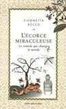 Fiammetta Rocco - L'écorce miraculeuse - Le remède qui changea le monde.