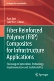 Ravi Jain - Fiber Reinforced Polymer (FRP) Composites for Infrastructure Applications - Focusing on Innovation, Technology Implementation and Sustainability.