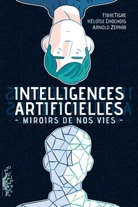 Fibre Tigre et Arnold Zephir - Intelligences Artificielles. Miroirs de nos vies.