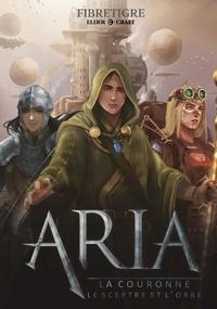 FibreTigre - Aria - Tome 2, La couronne, le sceptre, et l'orbe.