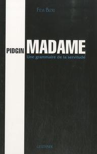 Fida Bizri - Pidgin Madame - Une grammaire de la servitude.