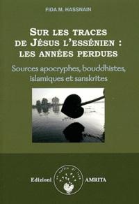 Fida M. Hassnain - Sur les traces de Jésus l'essénien : les années perdues - Sources apocryphes, bouddhistes, islamiques et sanskrites.