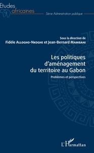 Fidèle Allogho-Nkoghe et Jean-Bernard Mambani - Les politiques d'aménagement du territoire au Gabon - Problèmes et perspectives.