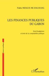 Les finances publiques du Gabon- Droit budgétaire et droit de la comptabilité publique - Fidèle Mengue Me Engouang |